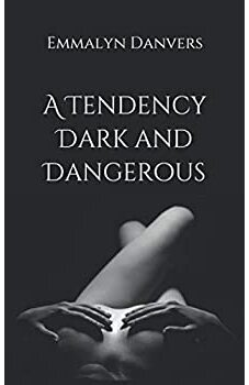 A Tendency Dark and Dangerous
