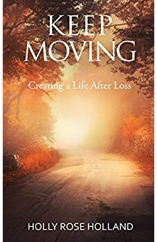 Keep Moving, Creating a Life After Loss