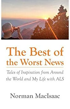 The Best of the Worst News: Tales of Inspiration from Around the World and My Life with ALS
