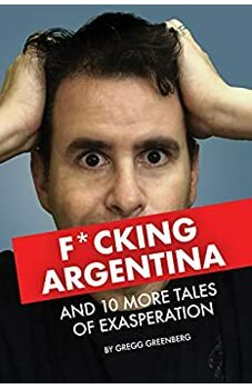 F*cking Argentina and 10 More Tales of Exasperation