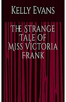 The Strange Tale of Miss Victoria Frank