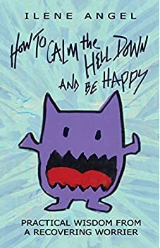 How to Calm the Hell Down and Be Happy