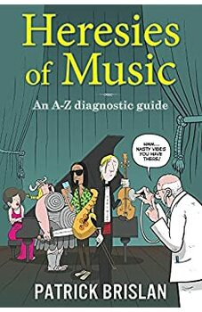 Heresies of Music: An A-Z Diagnostic Guide