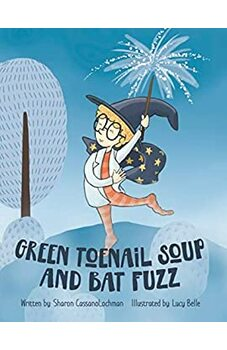 Green Toenail Soup and Bat Fuzz