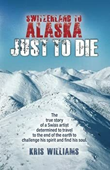 Switzerland To Alaska: Just To Die