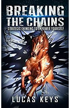 Breaking The Chains: Strategic Thinking to Empower Yourself