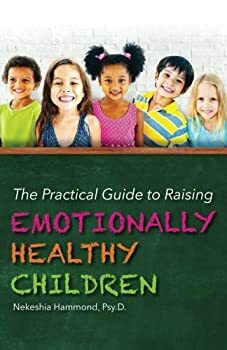 The Practical Guide to Raising Emotionally Healthy Children