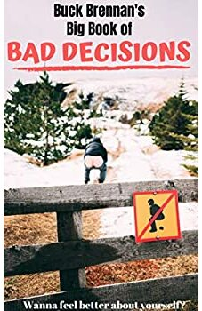 Buck Brennan's Big Book of Bad Decisions