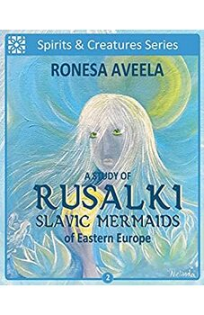 A Study of Rusalki - Slavic Mermaids of Eastern Europe