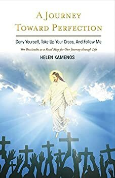 A Journey Toward Perfection: Deny Yourself, Take Up Your Cross, And Follow Me