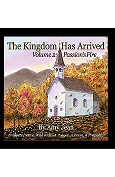 The Kingdom Has Arrived Volume 2: Passion's Fire